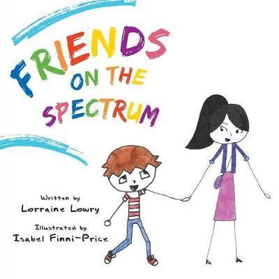 Friends on the Spectrum by Lorraine Lowry