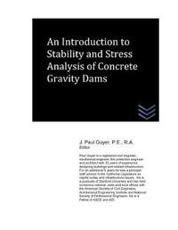 An Introduction to Stability and Stress Analysis of Concrete Gravity Dams by J Paul Guyer