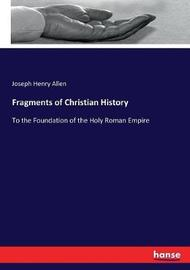 Fragments of Christian History by Joseph Henry Allen
