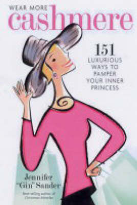 Wear More Cashmere: 151 Luxurious Ways to Pamper Your Inner Princess by Jennifer Sander image