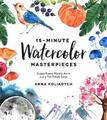 15-Minute Watercolor Masterpieces by Anna Koliadych