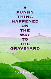 A Funny Thing Happened On The Way To The Graveyard by Alex Stewart image