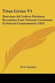 Titus Livius V1: Patavinus Ad Codices Parisinos Recensitus Cum Varietate Lectionum Et Selectis Commentariis (1823) image