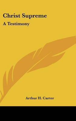 Christ Supreme: A Testimony by Arthur H. Carter image