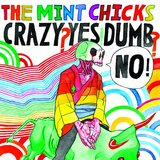 Crazy? Yes! Dumb? No by Mint Chicks The