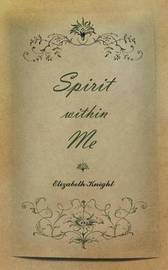 Spirit Within Me by Elizabeth Knight
