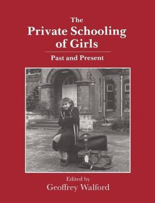 The Private Schooling of Girls by Geoffrey Walford
