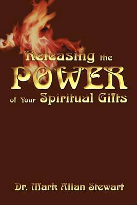 Releasing the Power of Your Spiritual Gifts by Dr Mark Allan Stewart image