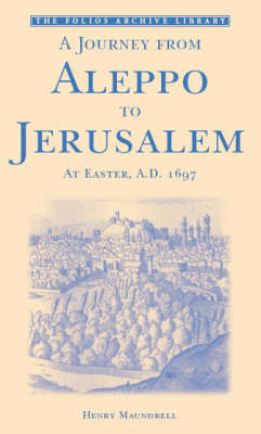 A Journey from Aleppo to Jerusalem at Easter, A.D. 1697 by Henry Maundrell