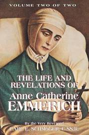 The Life & Revelations of Anne Catherine Emmerich, Vol. 2 by K E Schmoger