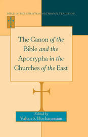 The Canon of the Bible and the Apocrypha in the Churches of the East by Vahan Hovhanessian