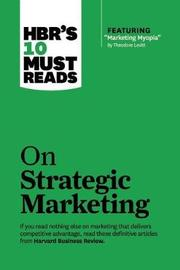 "HBR's 10 Must Reads on Strategic Marketing (with featured article ""Marketing Myopia,"" by Theodore Levitt) by Clayton M Christensen"