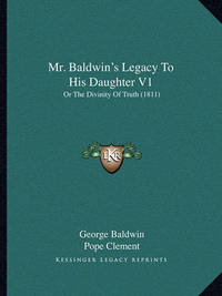 Mr. Baldwin's Legacy to His Daughter V1: Or the Divinity of Truth (1811) by Cesare Avena De Valdieri
