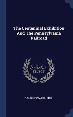 The Centennial Exhibition and the Pennsylvania Railroad by Pennsylvania Railroad image
