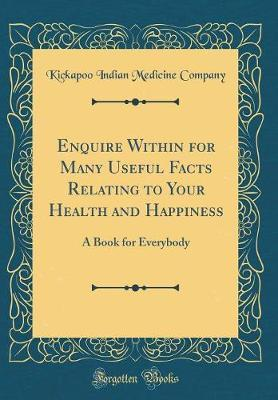 Enquire Within for Many Useful Facts Relating to Your Health and Happiness by Kickapoo Indian Medicine Company image