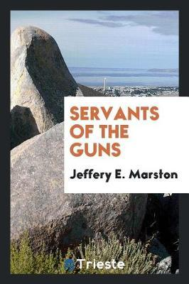 Servants of the Guns by Jeffery E Marston image
