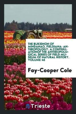 The Bukidnon of Mindanao. Fieldiana by Fay Cooper Cole image