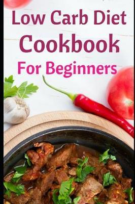 Low Carb Diet Cookbook for Beginners by Maria Hanson