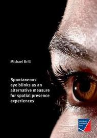 Spontaneous eye blinks as an alternative measure for spatial presence experiences by Michael Brill