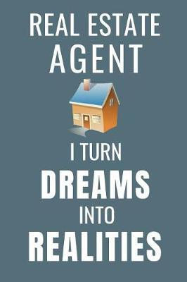Real Estate Agent I Turn Dreams Into Realities by Householder Journals Publishing