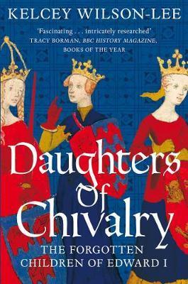 Daughters of Chivalry by Kelcey Wilson-Lee