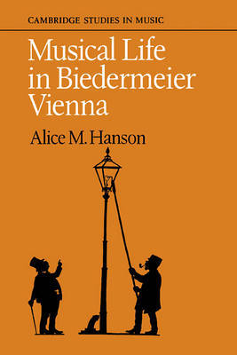Musical Life in Biedermeier Vienna by Alice M. Hanson image
