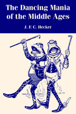 The Dancing Mania of the Middle Ages by Justus Friedrich Karl Hecker image