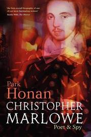 Christopher Marlowe by Park Honan