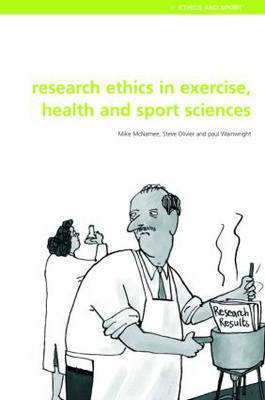 Research Ethics in Exercise, Health and Sports Sciences by Mike J McNamee