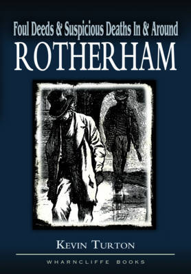 Foul Deeds and Suspicious Deaths in Rotherham by Kevin Turton