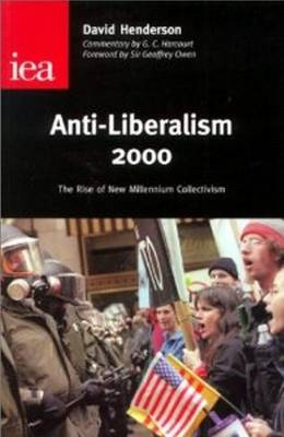 Anti-Liberalism: The Rise of New Millennium Collectivism: 2000 by David Henderson
