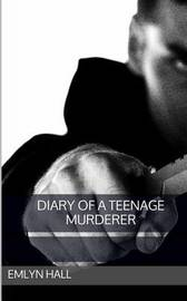 Diary of a Teenage Murderer by Emlyn Hall image
