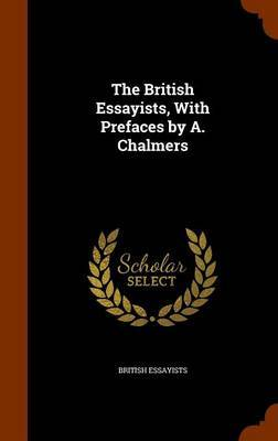 The British Essayists, with Prefaces by A. Chalmers by British Essayists image