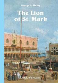 The Lion of St. Mark by George A. Henty