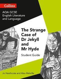 AQA GCSE (9-1) English Literature and Language - Dr Jekyll and Mr Hyde by Jo Heathcote