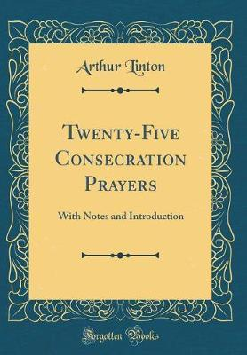 Twenty-Five Consecration Prayers by Arthur Linton image