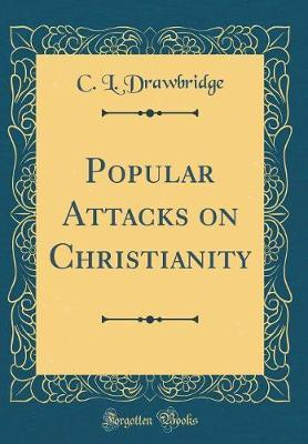 Popular Attacks on Christianity (Classic Reprint) by C.L.Drawbridge image