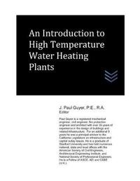 An Introduction to High Temperature Water Heating Plants by J Paul Guyer