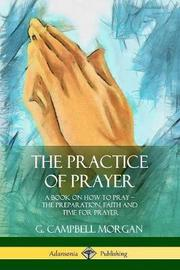 The Practice of Prayer by G Campbell Morgan