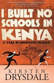 I Built No Schools in Kenya by Kirsten Drysdale