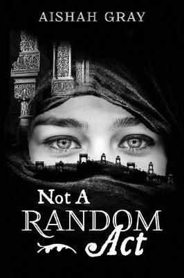 Not A Random Act by Aishah Gray