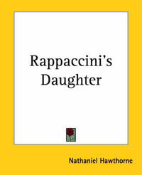 science in nathaniel hawthornes rappaccinis daughter essay Comparison of the birthmark and rappaccini's daughter both in rappaccini's daughter and the birthmark by nathaniel hawthorne, the female characters are consistently built as paragons of perfection, beauty and grace only to be virgin at the end of each story, completely destroyed.