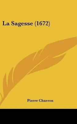 La Sagesse (1672) by Pierre Charron image
