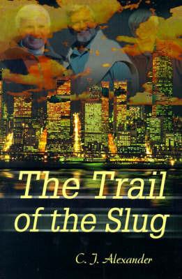 The Trail of the Slug by C. J. Alexander