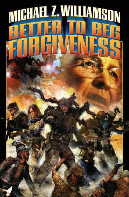 Better to Beg Forgiveness by Michael Z Williamson