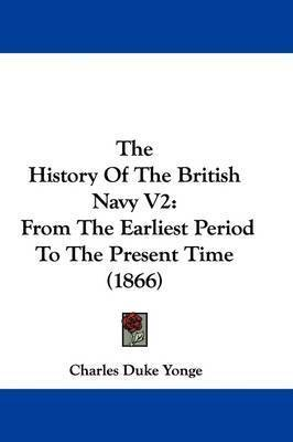 The History Of The British Navy V2: From The Earliest Period To The Present Time (1866) by Charles Duke Yonge