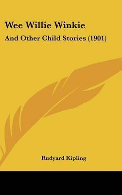 Wee Willie Winkie: And Other Child Stories (1901) by Rudyard Kipling