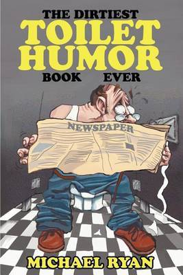 The Dirtiest Toilet Humor Book Ever by Michael Ryan image