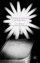 Breaking the Silence on Spiritual Abuse by Lisa Oakley