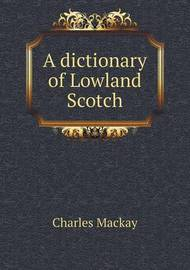 A Dictionary of Lowland Scotch by Charles Mackay